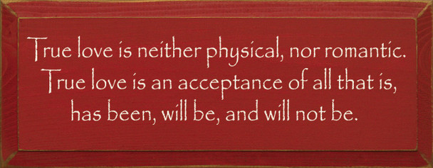 True Love Is Neither Physical, Nor Romantic.. |True Love Wood Sign| Sawdust City Wood Signs