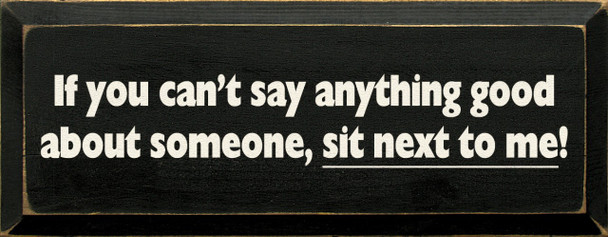 If You Can't Say Anything Good About Someone, Sit Next To Me!