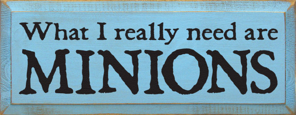 What I Really Need Are Minions  Minions Wood Sign  Sawdust City Wood Signs
