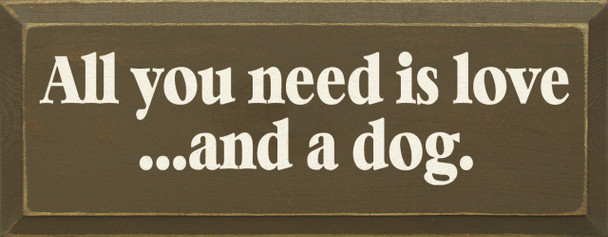 All You Need Is Love And A Dog |Dogs Wood Sign| Sawdust City Wood Signs