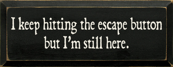 I Keep Hitting The Escape Button But I'm Still Here |Funny Wood Sign| Sawdust City Wood Signs