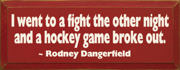 I Went To A Fight The Other Night And A Hockey... ~ Rodney Dangerfield |Wood Sign With Funny Quote| Sawdust City Wood Signs