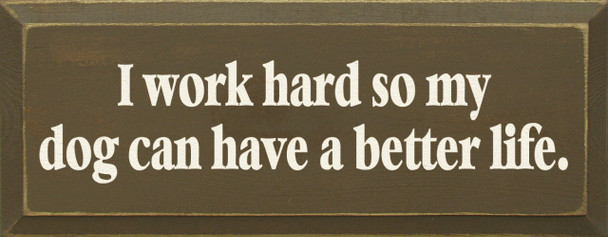 I Work Hard So My Dog Can Have A Better Life |Dogs Wood Sign| Sawdust City Wood Signs