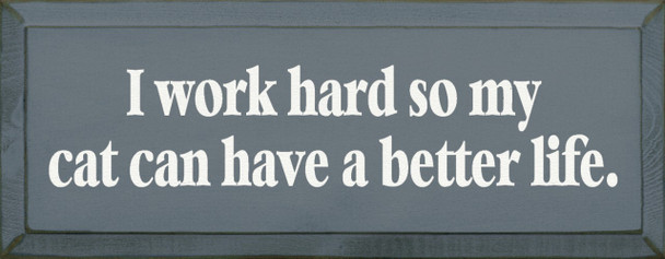 I Work Hard So My Cat Can Have A Better Life |Cats Wood Sign| Sawdust City Wood Signs