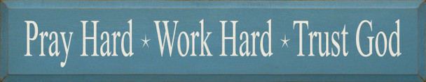 Pray Hard * Work Hard * Trust God   Christian Wood Sign    Sawdust City Wood Signs