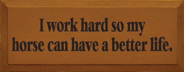 I Work Hard So My Horse Can Have A Better Life |Horses Wood Sign| Sawdust City Wood Signs