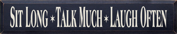 Sit Long Talk Much Laugh Often   Friends and Family Wood Sign    Sawdust City Wood Signs