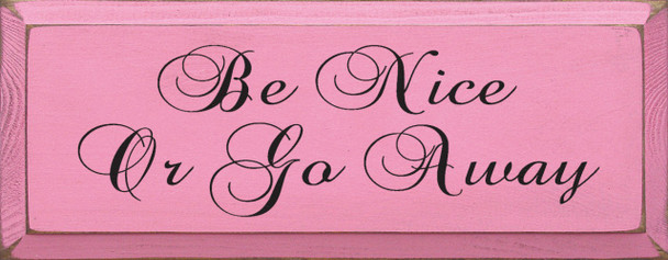 Be Nice Or Go Away    Wood Sign With Kindness Saying   Sawdust City Wood Signs