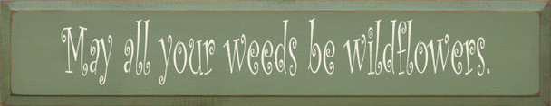 May All Your Weeds.. (large)    Wildflower Wood Sign   Sawdust City Wood Signs