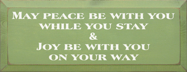 May Peace Be With You While You Stay & Joy Be With You On Your Way