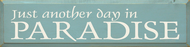 Just Another Day.. (large)    Wood Sign.. In Paradise   Sawdust City Wood Signs