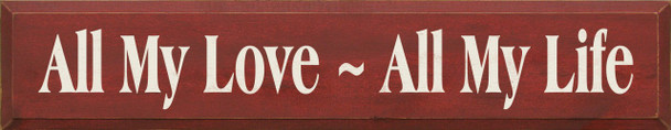 All My Love ~ All My Life  | Romantic Wood Sign| Sawdust City Wood Signs