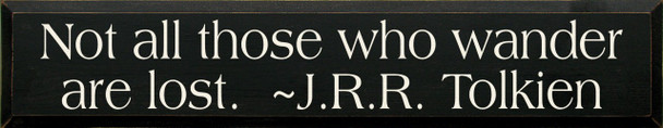 Not All Those Who Wander Are Lost. ~ J.R.R. Tolkien  | Wood Sign With Famous Quotes | Sawdust City Wood Signs