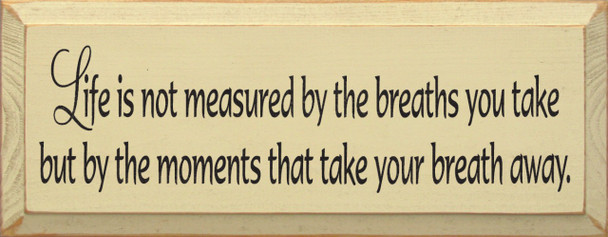 Life Is Not Measured By The Breaths You Take But By The  Moments That Take Your Breath Away (small)