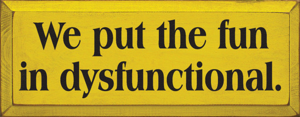 We Put The Fun In Dysfunctional   Funny Wood Sign    Sawdust City Wood Signs