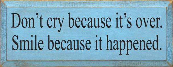 Don't Cry Because It's Over, Smile Because It Happened.    Wood Sign With Inspirational Saying  Sawdust City Wood Signs