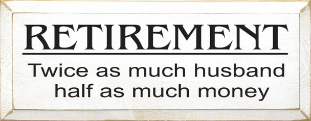 Retirement: Twice As Much Husband, Half As Much Money  | Funny Wood Sign| Sawdust City Wood Signs