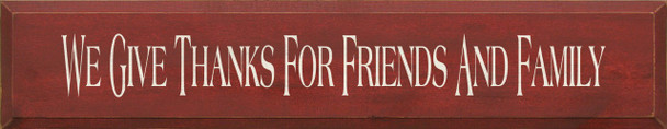 We Give Thanks For Friends And Family  Family & Friends Wood Sign    Sawdust City Wood Signs