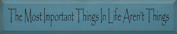 The Most Important Things In Life Aren't Things    Wood Sign With Inspirational Saying  Sawdust City Wood Signs