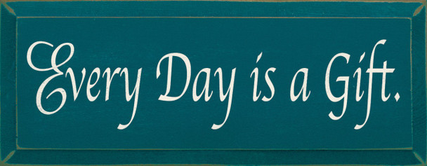 Every Day Is A Gift  |Inspirational Wood Sign| Sawdust City Wood Signs