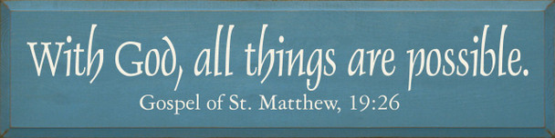With God.. ~ Gospel Of St. Matthew, 19:26  | Wood Sign With Bible Verse| Sawdust City Wood Signs