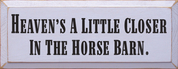 Heaven's A Little Closer In The Horse Barn   Horse Wood Sign  Sawdust City Wood Signs