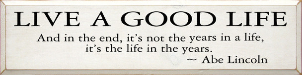 Live A Good Life *.. It's The Life In The Years - Abe Lincoln   Wood Sign With Famous Quotes   Sawdust City Wood Signs