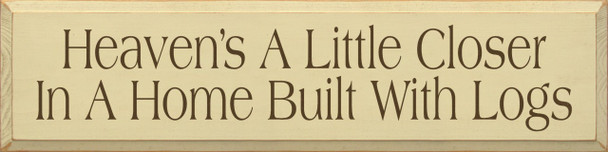 Heaven's A Little Closer In A Home Built With Logs |Cabin Wood Sign| Sawdust City Wood Signs