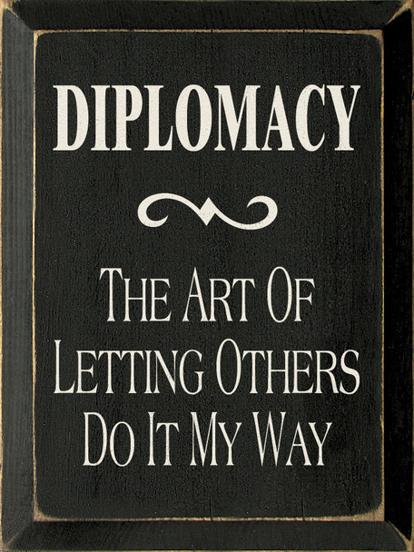 Diplomacy: The Art Of Letting Others Do It My Way | Bossy & Funny Wood Sign| Sawdust City Wood Signs