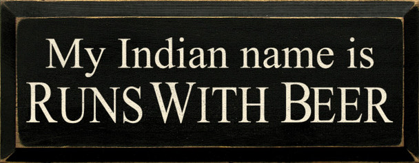 My Indian Name Is Runs With Beer | Drinking Wood Sign  | Sawdust City Wood Signs