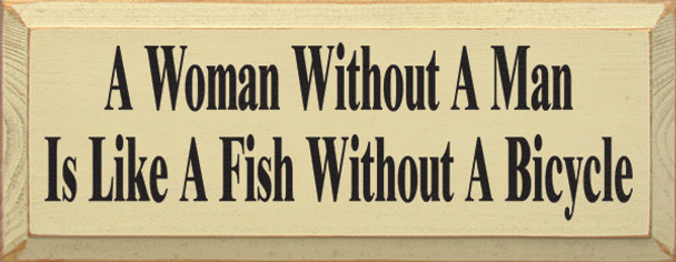 A Woman Without A Man Is Like A Fish Without A Bicycle | Wood Sign With Funny Saying| Sawdust City Wood Signs