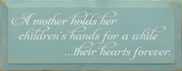 A Mother Holds Her Children's Hands For A While.. | Wood Sign With Loving Mom | Sawdust City Wood Signs