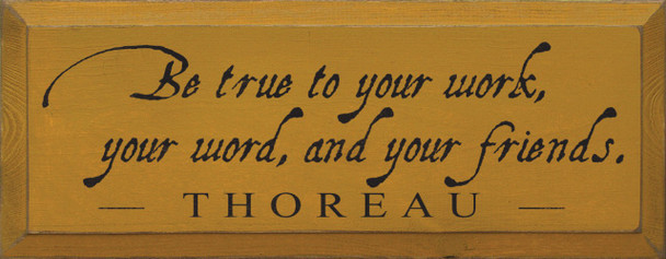 Be True To Your Work.. ~ Thoreau   Wood Sign With Famous Quotes   Sawdust City Wood Signs