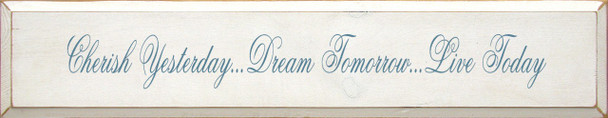 Cherish Yesterday, Dream Tomorrow, Live Today | Inspirational Wood Sign| Sawdust City Wood Signs