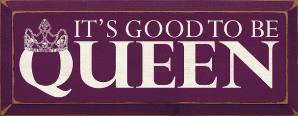 It's Good To Be Queen |Funny  Wood Sign| Sawdust City Wood Signs