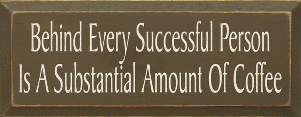 Behind Every Successful Person Is A Substantial Amount Of Coffee | Funny Coffee Wood Sign| Sawdust City Wood Signs