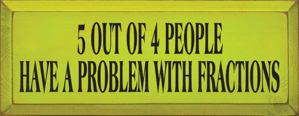 5 Out Of 4 People Have A Problem With Fractions   Funny Math Wood Sign  Sawdust City Wood Signs