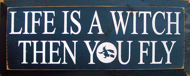 Life Is A Witch Then You Fly | Funny Witch Wood Sign | Sawdust City Wood Signs