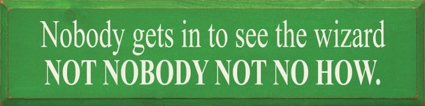 Nobody Gets In To See The Wizard.. | Wood Sign With Famous Quotes |Sawdust City Wood Signs