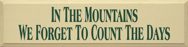 In The Mountains We Forget To Count The Days   Camping Wood Sign  Sawdust City Wood Signs