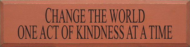 Change The World One Act Of Kindness At A Time | Inspirational Wood Sign| Sawdust City Wood Signs