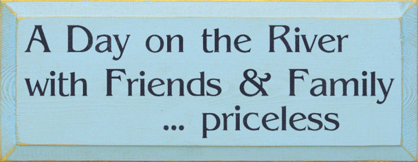 A Day On The River With Friends & Family...Priceless (small)  Priceless Wood Sign   Sawdust City Wood Signs