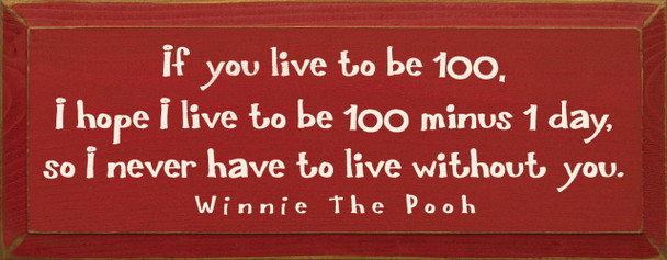 If You Live To Be 100..  Winnie The Pooh| Wood Sign With Famous Quotes | Sawdust City Wood Signs