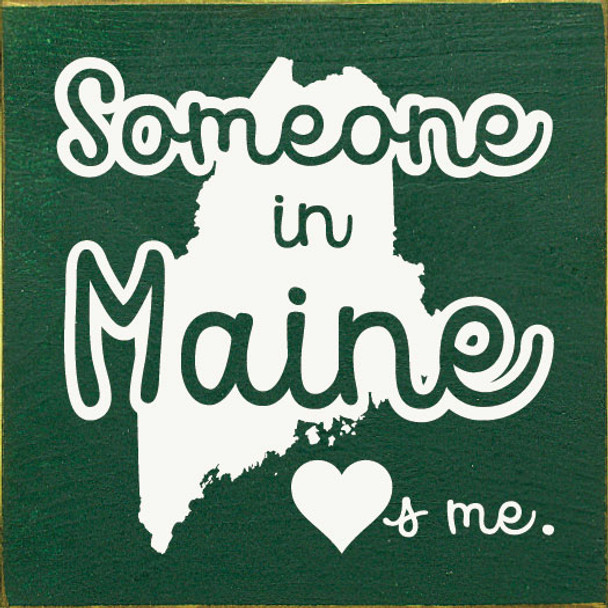 Someone in Main Loves Me - Wooden Sign shown in Old Green with Cottage White lettering