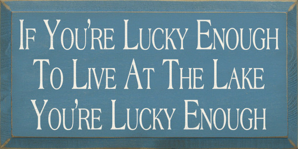 If You're Lucky Enough To Live At The Lake You're Lucky Enough  Lake Wood Sign  Sawdust City Wood Signs