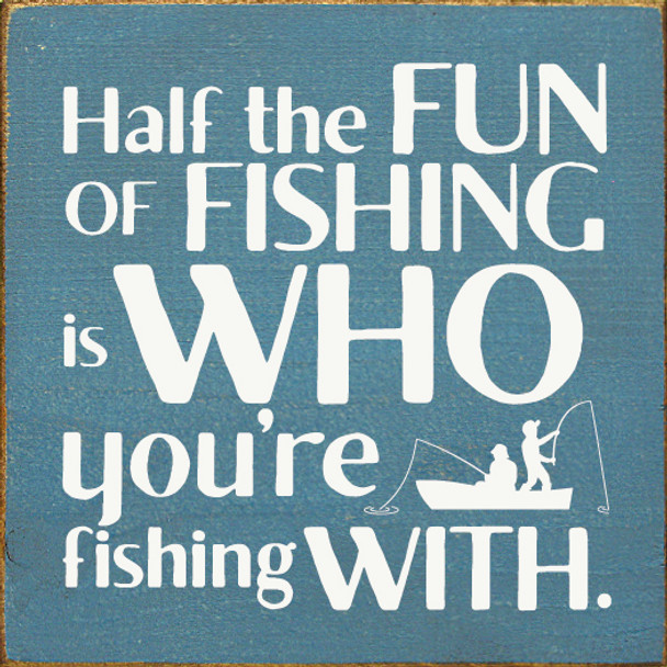Cute Wood Fishing Sign - Half the fun of fishing is who you're fishing with - Shown in Old Williamsburg Blue & Cottage White