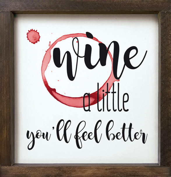 """Framed Wine Sign - Wine a little, you'll feel better - 12""""x12"""" Square Sign"""