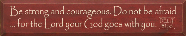 Be strong and courageous… - Deut. 31:6 | Christian Wood Sign With Bible Verse | Sawdust City Wood Signs