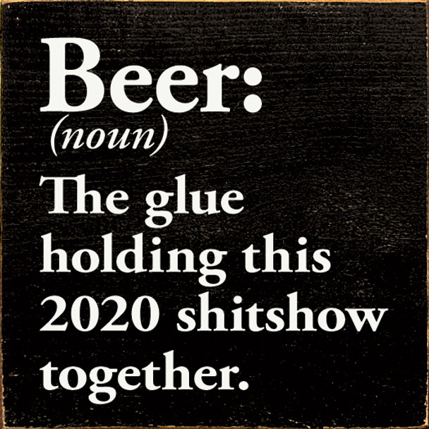 Beer: The Glue Holding 2020 Together   Funny  Signs   Sawdust City Wood Signs