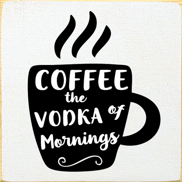 Coffee - The Vodka of Mornings |  Coffee Signs | Sawdust City Wood Signs